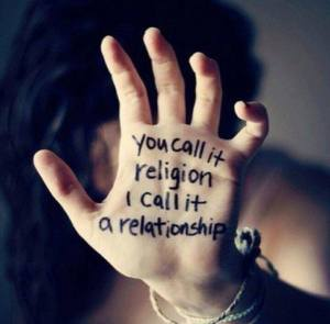 You call it religion, I call it a relationship.